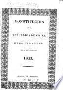 Constitucion de la Republica de Chile, jurada y promulgada el 25 de Mayo de 1833