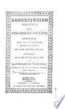 Constitucion politica del Estado de Mexico, sancionada por su Congreso Constituyente en 14 de febrero de 1827. Publicada en 26 del mismo mes y año en la ciudad de Tezcoco, residencia de los supremos poderes del estado