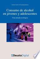 Consumo de alcohol en jóvenes y adolescentes. Una mirada ecológica