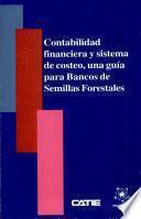 Contabilidad financiera y sistema de costeo, una guía para bancos de semillas forestales