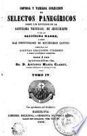 Copiosa y variada coleccion de selectos panegíricos sobre los misterios de la Santísima Trinidad, de Jesucristo y de su santísima Madre, y sobre las festividades de muchísimos santos
