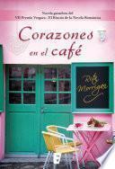 Corazones en el café (Novela ganadora del VII Premio Vergara- El Rincón de la Novela Romática)