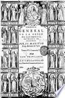 Coronica general, de la orden de San Benito, patriarca de religiosos. Por el maestro fray Antonio de Yepes. Tomo 1. centuria 1. -tomo 7. centuria 7.!