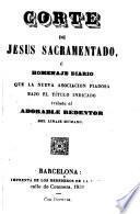 Corte de Jesús Sacramentado,ú homenaje diario que la nueva asociación piadosa bajo el título indicado tributa al adorable Redentor del linaje humano