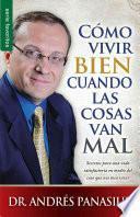 Co?mo Vivir Bien Cuando Las Cosas Van Mal = How to Live Well When Things Go Wrong