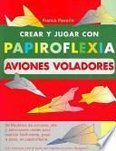 Crear y jugar con papiroflexia aviones voladores