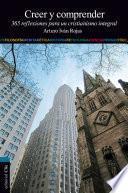 Creer y comprender: 365 reflexiones para un cristianismo integral