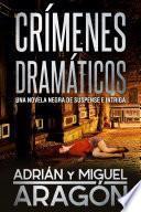 Crímenes dramáticos: Una novela negra de suspense e intriga