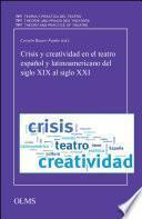 Crisis y creatividad en el teatro español y latinoamericano del siglo XIX al siglo XXI