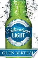 Cristianismo Light: Deje de Beber un Evangelio Aguado = Christianity Lite