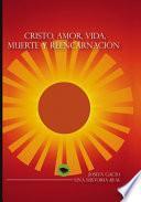 Cristo, amor, vida, muerte y reencarnación