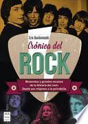 Crónica del Rock: Momentos Y Grandes Escenas de la Historia del Rock: Desde Sus Orígenes a la Psicodelia