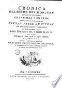 Cronica del senor Rey don Juan, segundo de este nombre en Castilla y en Leon compilada por el noble caballero Fernan Perez de Guzman, con las Generaciones y semblanzas de los senores reyes don Enrique 3. y don Juan 2. y de otros prelados y caballeros de aquel tiempo, del mismo autor