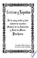 Crónicas y leyendas de la muy noble y leal ciudad de nuestra Señora de la Asunción y real de minas Pachuca