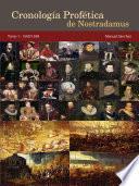 Cronología Profética de Nostradamus. Tomo 1 - 1500/1599