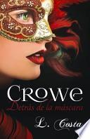 Crowe, Detras de la Mascara