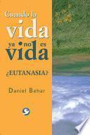 Cuando la Vida Ya No Es Vida: ?Eutanasia?