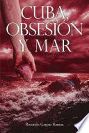 Cuba, Obsesion y Mar