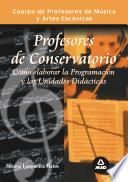 Cuerpo de Profesores de Música Y Artes Escénicas. Cómo Elaborar la Programación Y Las Unidades Didácticas