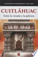 Cuitláhuac. Entre la viruela y la pólvora