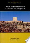 Cultura, economía y desarrollo en Lorca en el alba del siglo XXI