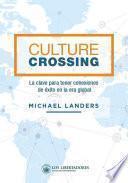 Culture crossing. La clave para tener conexiones de éxito en la era global