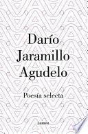 Darío Jaramillo Agudelo. Poesía selecta.