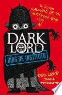 Dark Lord. Días de instituto. El diario malvado de un auténtico génio (yo)