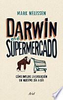 Darwin en el supermercado : cómo influye la evolución en nuestro día a día