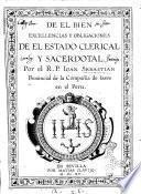 De el bien excellencias y obligaciones de el estado clerical y sacerdotal por el R.P. Ioan Sebastian prouincial de la Compañia de Iesus en el Peru