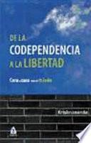 De la codependencia a la libertad : cara a cara con el miedo