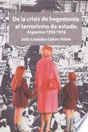 De la crisis de hegemonía al terrorismo de estado: Argentina 1955-1976