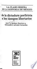 De la dictadura porfirista a los tiempos libertarios