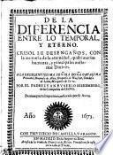 DE LA DIFERENCIA ENTRE LO TEMPORAL, Y ETERNO. CRISOL DE DESENGAÑOS, CON la memoria de la eternidad, postrimerias humanas, y principales mysterios Diuinos