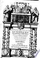 De la veneracion que se deve a los cuerpos de los Sanctos y a sus reliquias y de la singular con que se a de adorar el cuerpo de Jesu Christo ... en el sanctissimo Sacramento