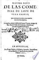 De Las Comedias De Lope De Vega Carpio, Que contiene otras doze, cuyos nombres van en la hoja segunda. Dirigidas a dona Casilda de Gauna Varona, muger de don Alonso Velez de Gueuara, Alcalde mayor de la ciudad de Burgos