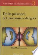 De las pulsiones. Del narcisismo y del goce. Serie Comentarios psicoanalíticos 3. 3° Edición