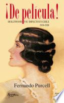 ¡De película! Hollywood y su impacto en Chile 1910-1950