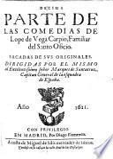 Decima parte de las comedias de Lope de Vega Carpio, Familiar del Santo Oficio ; sacadas de sus originales