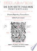 Declaracion de los siete psalmos penitenciales. Por el padre f. Pedro de Vega lector de theologia ... Primera, segunda, y tercera parte ..