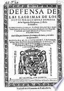 Defensa de las lagrimas de los justos perseguidos, y defensa de las sagradas religiones, y estado eclesiastico ... traduzida por Vicente Gomez