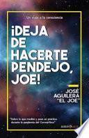 Deja de Hacerte Pendejo Joe!