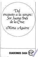 Del encausto a la sangre, sor Juana Inés de la Cruz