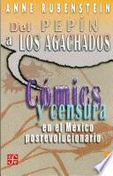del Pepin A Los Agachados: Comics y Censura en el Mexico Posrevolucionario