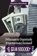 Delincuencia Organizada Transnacional El Gran Negocio