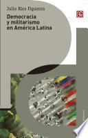 Democracia y militarismo en América Latina