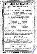 Demonstracion critico-apologetica del Theatro Critico Universal que dio a luz ... Fr. Benito Geronymo Feijoo, benedictino ... que ... pretendió contradecir el Vulgo con diferentes papelones ...