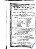 Demostración crítico apologetica de el teatro critico universal que dió a luz al R.P.M. Fr. Benito Geronymo Feyjoo ... adjunta una defensa de las aprobaciones, 1