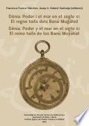 Dénia. Poder i el mar en el segle XI: El regne taifa dels Banu Mugahid Dénia. Poder y el mar en el siglo XI: El reino taifa de los Banu Muyahid