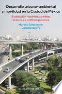 Desarrollo urbano-ambiental y movilidad en la Ciudad de México.